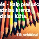 Žmonės – kaip pieštukai: kuo dažniau krenta, tuo dažniau lūžta